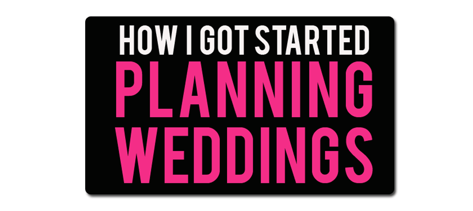 How I…Got Started Planning Weddings