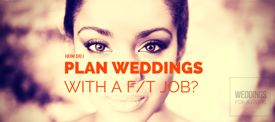Q: How Do I Plan Weddings With A F/T Job? – WFAL389