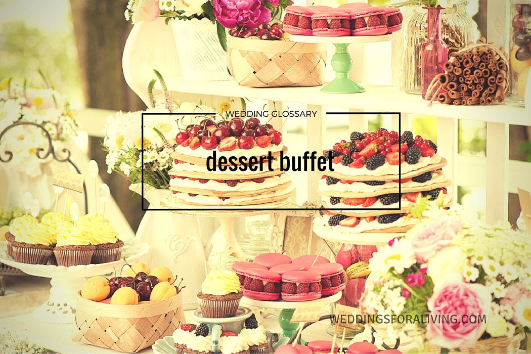 What does dessert buffet mean definition of dessert buffet by weddings for a living